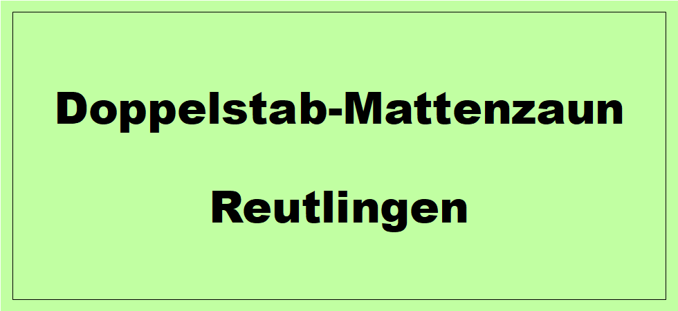 Doppelstabmattenzaun + Sichtschutz in Reutlingen Baden-Württemberg preiswert kaufen | Preislisten, aktuelle Angebote, Kaufberatung und Preise für Doppelstabmatten-Zaun...