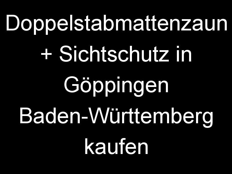 Doppelstabmattenzaun + Sichtschutz in Göppingen Baden-Württemberg kaufen
