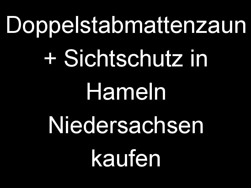 Doppelstabmattenzaun + Sichtschutz in Hameln Niedersachsen kaufen