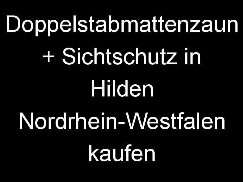 Doppelstabmattenzaun + Sichtschutz in Hilden Nordrhein-Westfalen kaufen