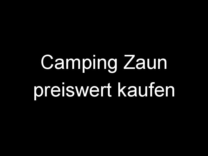 Camping Zaun preiswert kaufen
