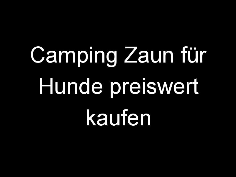 Camping Zaun für Hunde preiswert kaufen