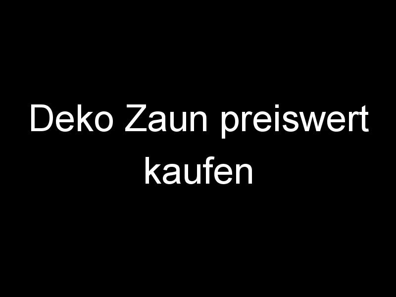 Deko Zaun preiswert kaufen